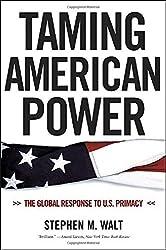 Taming American Power - The Global Response to U.S. Primacy