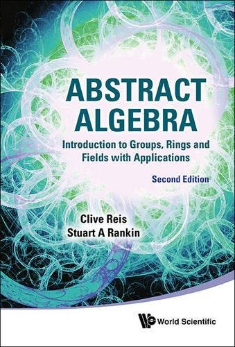 Abstract Algebra: Introduction To Groups, Rings And Fields With Applications (Second Edition)
