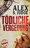 Tödliche Vergebung von Alex S. Judge