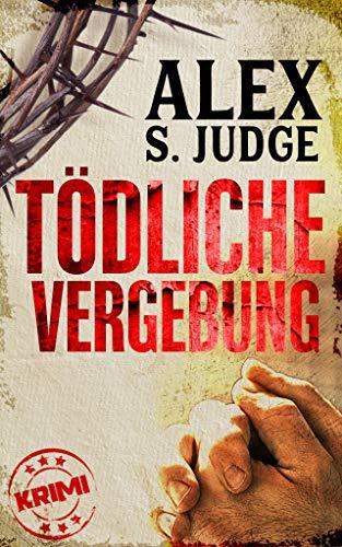 Buchseite und Rezensionen zu 'Tödliche Vergebung' von Alex S. Judge