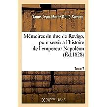 Memoires Du Duc de Rovigo, Pour Servir A L'Histoire de L'Empereur Napoleon. T. 7 (Litterature)