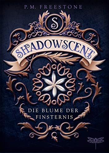Buchseite und Rezensionen zu 'Shadowscent - Die Blume der Finsternis' von P. M. Freestone