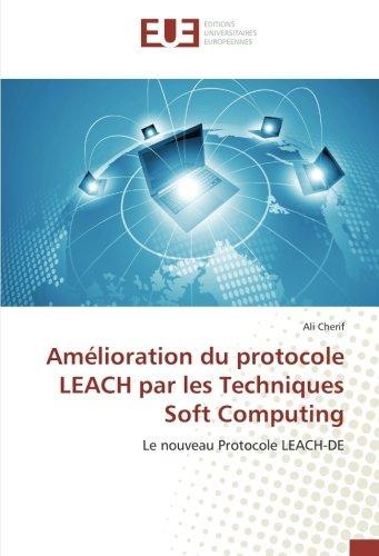Amelioration du protocole LeACH par les Techniques Soft Computing: Le nouveau Protocole LeACH-De par Ali Cherif