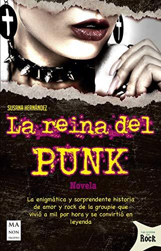 La reina del punk: La enigmática y sorprendente historia de amor y rock de la groupie que vivió a mil por hora y se convirtió en leyenda (Las novelas del rock) (Spanish Edition) (Londres Hotel)