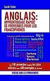 ANGLAIS: APPRENTISSAGE RAPIDE DE PROVERBES POUR LES FRANCOPHONES : Les 100 proverbes Anglais les plus utilisés avec 600 exemples de phrases.