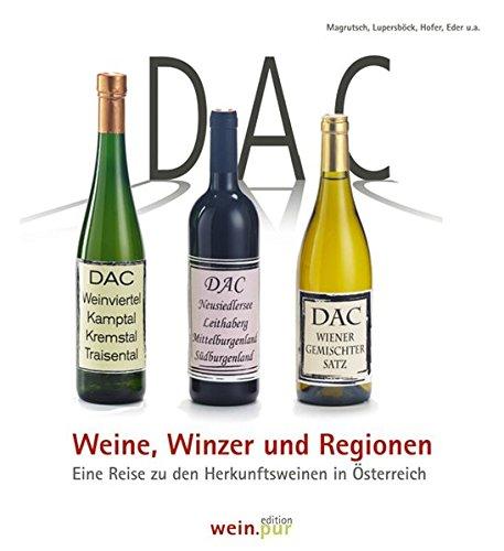 DAC - Weine, Winzer und Regionen: Eine Reise zu den Herkunftsweinen in Österreich