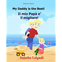 Children's book in Italian: My Daddy is the best. Il mio Papa e il migliore: Childrens Italian book (Bilingual Edition) Children's Picture book ... Italian picture books for children)