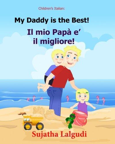 Children's book in Italian: My Daddy is the best. Il mio Papa e il migliore: Childrens Italian book (Bilingual Edition) Children's Picture book ... Italian book. Italian picture book: Volume 7