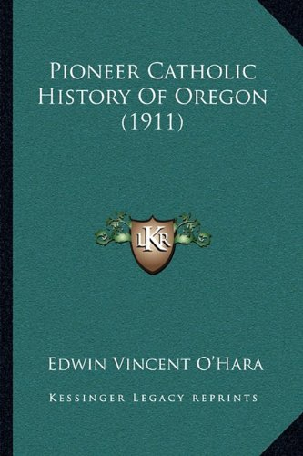Pioneer Catholic History of Oregon (1911)