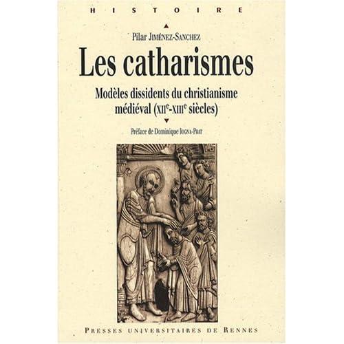 Les Catharismes : Modèles dissidents du christianisme médiéval (XIIe-XIIIe siècles) de Dominique Iogna-Prat (Préface), Pilar Jiménez-Sanchez (23 octobre 2008) Broché