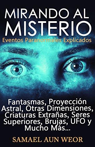 MIRANDO AL MISTERIO: Eventos Paranormales Explicados por Samael Aun Weor