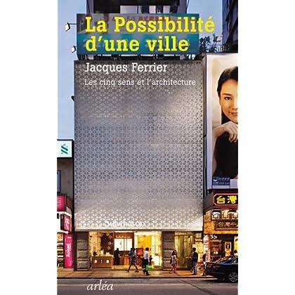 La Possibilité d'une ville. Les cinq sens et l'architecture