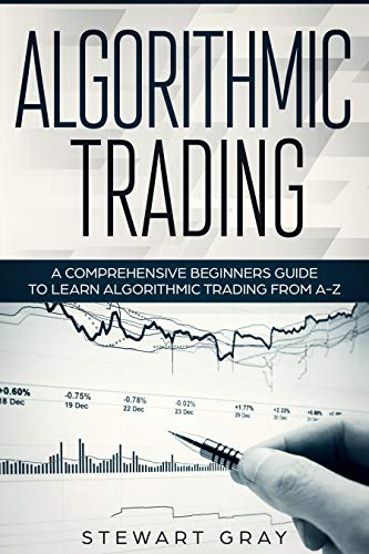 Algorithmic Trading: A Comprehensive Beginner's Guide to Learn Algorithmic Training from A-Z (1) (English Edition)