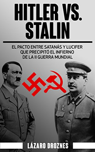 HITLER VS. STALIN. El pacto Ribbentrop-Molotov: El acuerdo entre Satanás y Lucifer que precipitó el infierno de la II Guerra Mundial. (Miradas sobre el nazismo nº 6) por Lázaro Droznes