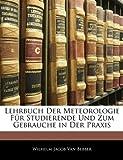 Lehrbuch Der Meteorologie Fr Studierende Und Zum Gebrauche in Der Praxis