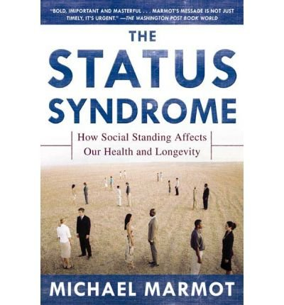 the-status-syndrome-how-social-standing-affects-our-health-and-longevity-author-sir-michael-marmot-p