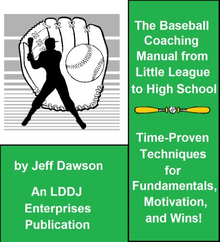 The Baseball Coaching Manual from Little League to High School - Time-Proven Techniques for Fundamentals, Motivation, and Wins! (English Edition) (Little League Coaching)