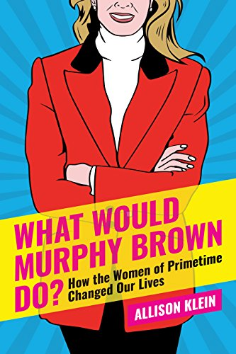 What Would Murphy Brown Do?: How the Women of Prime Time Changed Our Lives (English Edition) por Allison Klein