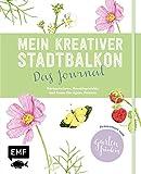 Mein kreativer Stadtbalkon – Das Journal: Gärtnerwissen, Kreativprojekte und Raum für eigene Notizen – Präsentiert vom Garten Fräulein