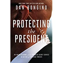 Protecting the President: An Inside Account of the Troubled Secret Service in an Era of Evolving Threats (English Edition)