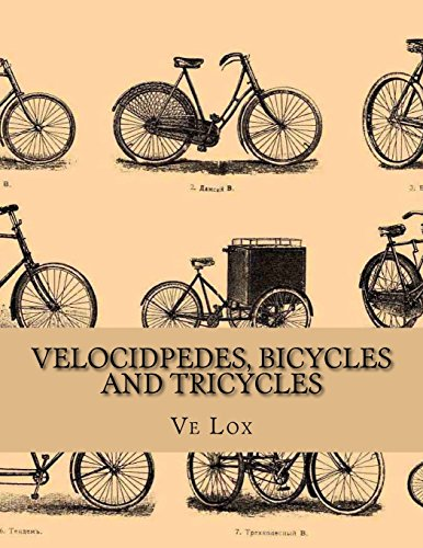 Velocidpedes, Bicycles and Tricycles: How To Make and How To Use Them por Ve Lox