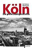 Köln: Die große Stadtgeschichte - Carl Dietmar, Werner Jung