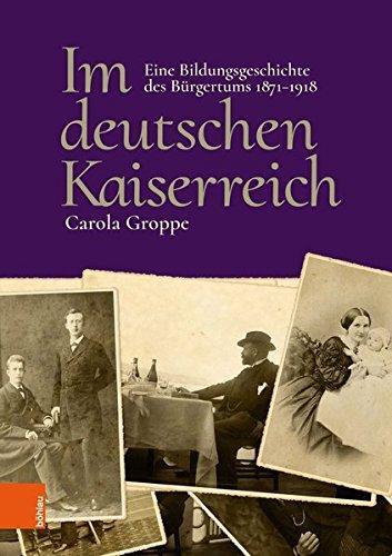 Im deutschen Kaiserreich: Eine Bildungsgeschichte des Bürgertums 1871-1918
