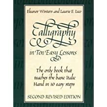 Calligraphy in Ten Easy Lessons (Lettering, Calligraphy, Typography) by Eleanor Winters (2003-03-28)