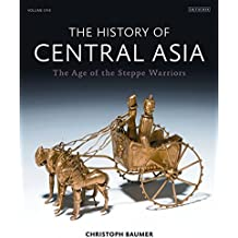 The History of Central Asia, Volume One: The Age of the Steppe Warriors (Complete Illustrated History)
