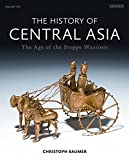 The History of Central Asia: The Age of the Steppe Warriors Volume 1 (Complete Illustrated History)