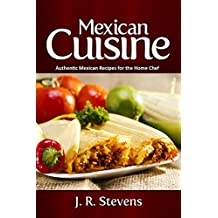 Mexican Cuisine: Authentic Recipes for the Home Chef (English Edition)