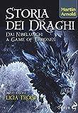 Storia dei draghi. Dai Nibelunghi a Game of Thrones