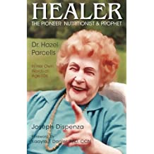 Healer: The Pioneer Nutritionist and Prophet Dr. Hazel Parcells in Her Own Words at Age 106 by Joseph Dispenza (2014-08-22)