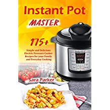 Instant Pot Master: 175 Simple and Delicious Electric Pressure Cooker Recipes for your Family and Everyday Cooking (English Edition)