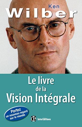 Le livre de la Vision Intégrale - Relier épanouissement personnel et développement durable