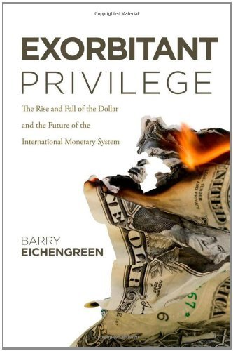 Exorbitant Privilege: The Decline of the Dollar and the Future of the International Monetary System by Barry Eichengreen (January 29,2011)