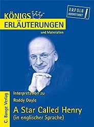 Königs Erläuterungen: A Star Called Henry von Roddy Doyle. Textanalyse und Interpretationshilfe auf Englisch. Alle erforderlichen Infos für Abitur, Matura, Klausur und Referat