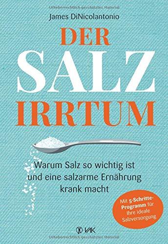 Der Salz-Irrtum: Warum Salz so wichtig ist und eine salzarme Ernährung krank macht. Salzmangel führt zu Übergewicht, Insulin-Resistenz, Diabetes, Herzerkrankungen, Nierenkrankheiten und Bluthochdruck.