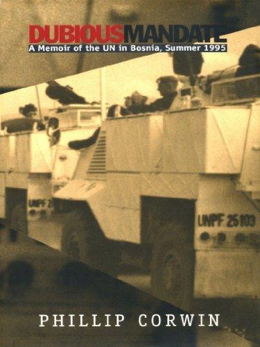 Dubious Mandate: A Memoir of the UN in Bosnia, Summer 1995 (English Edition)