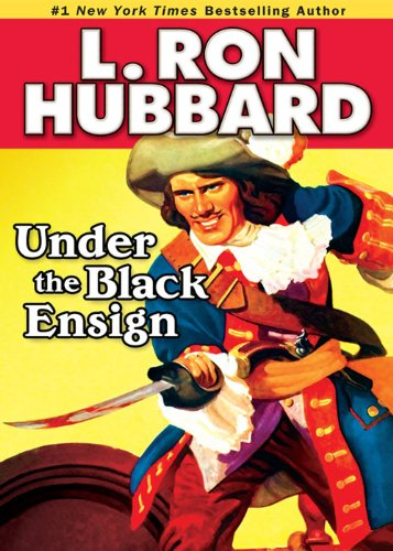 L. Ron Hubbard - Under the Black Ensign: A Pirates of the Caribbean Historical Fiction Novella: A Pirate Adventure of Loot, Love and War on the Open Seas (Historical Fiction Short Stories Collection)