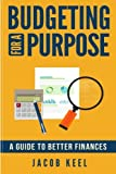 Budgeting For A Purpose: A Guide to Better Finances