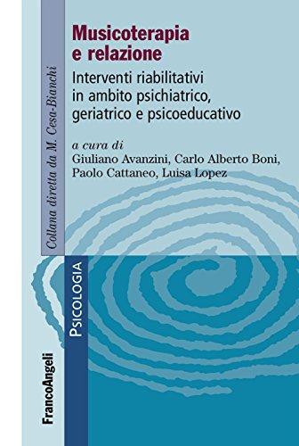 Musicoterapia e relazione. Interventi riabilitativi in ambito psichiatrico-geriatrico e psicoeducativo