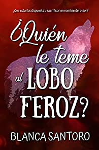 ¿Quién le teme al lobo feroz? par Blanca Santoro