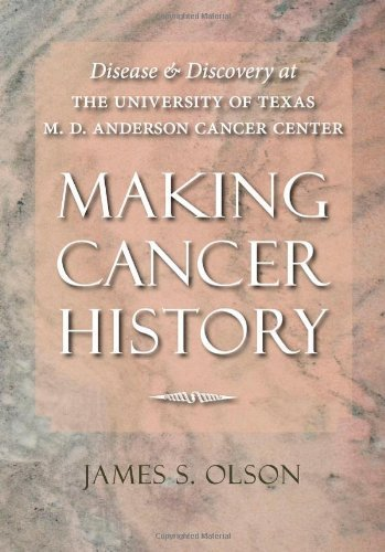 Making Cancer History: Disease and Discovery at the University of Texas M. D. Anderson Cancer Center by James S. Olson (2009-04-13)