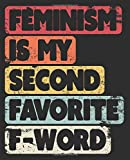 Feminism Is My Second Favourite F-Word: Notebook (Large Journal, Composition Book) (7.5 x 9.25) Great Gift For Feminists. 120 Full Width Lined Pages ... Doodles, Sketching, Scrapbooking or Drawing.
