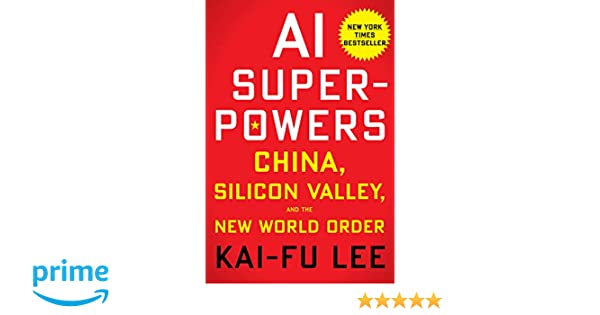 Amazon.fr - AI Superpowers  China, Silicon Valley, and the New World Order  - Kai-Fu Lee - Livres 3a0895c8c85f