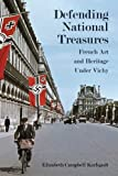 Image de Defending National Treasures: French Art and Heritage Under Vichy