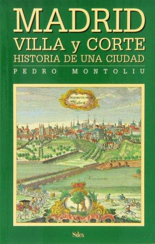 Madrid Villa y Corte. Historia de una ciudad (Sílex historia)