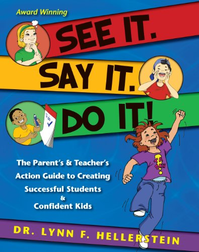 See It. Say It. Do It!: The Parent's & Teacher's Action Guide to Creating Successful Students & Confident Kids por Lynn F. Hellerstein