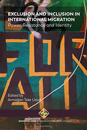 Exclusion and Inclusion in International Migration: Power, Resistance and Identity (Migration Internationale)